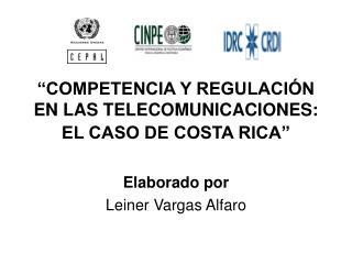 COMPETENCIA Y REGULACI N EN LAS TELECOMUNICACIONES: EL CASO DE COSTA RICA