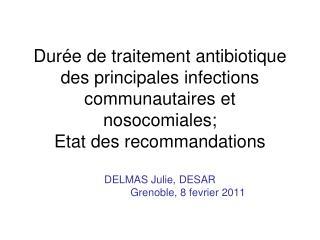 Dur e de traitement antibiotique des principales infections communautaires et nosocomiales; Etat des recommandations  DE