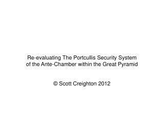 Re-evaluating The Portcullis Security System of the Ante-Chamber within the Great Pyramid