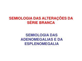 SEMIOLOGIA DAS ALTERA  ES DA S RIE BRANCA