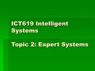 ICT619 Intelligent Systems  Topic 2: Expert Systems