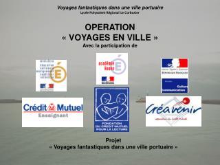 OPERATION   VOYAGES EN VILLE   Avec la participation de