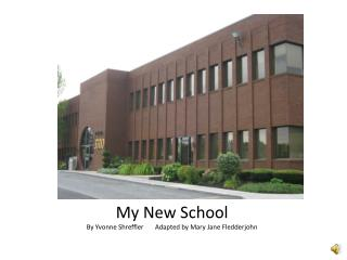 My New School By Yvonne Shreffler       Adapted by Mary Jane Fledderjohn