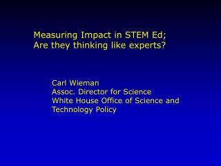Carl Wieman Assoc. Director for Science White House Office of Science and  Technology Policy