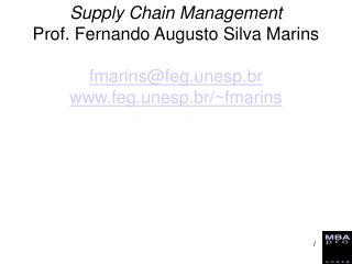 Supply Chain Management Prof. Fernando Augusto Silva Marins  fmarinsfeg.unesp.br             feg.unesp.br