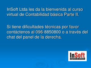 InSoft Ltda les da la bienvenida al curso virtual de Contabilidad b sica Parte II.    Si tiene dificultades t cnicas por