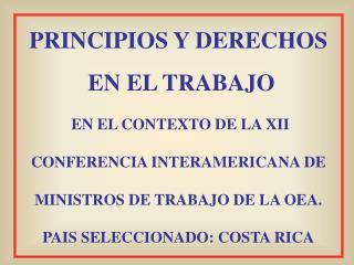 PRINCIPIOS Y DERECHOS  EN EL TRABAJO  EN EL CONTEXTO DE LA XII CONFERENCIA INTERAMERICANA DE MINISTROS DE TRABAJO DE LA
