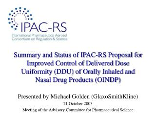 Summary and Status of IPAC-RS Proposal for Improved Control of Delivered Dose Uniformity DDU of Orally Inhaled and Nasal
