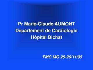 Pr Marie-Claude AUMONT D partement de Cardiologie H pital Bichat   FMC MG 25-26