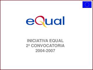 INICIATIVA EQUAL  2  CONVOCATORIA 2004-2007