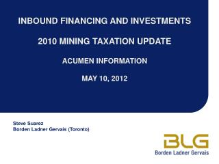 INBOUND FINANCING AND INVESTMENTS  2010 MINING TAXATION UPDATE  ACUMEN INFORMATION  MAY 10, 2012