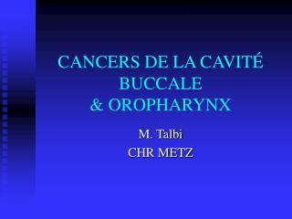 CANCERS DE LA CAVIT  BUCCALE  OROPHARYNX