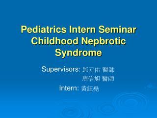 Pediatrics Intern Seminar Childhood Nepbrotic Syndrome