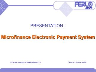 PRESENTATION :  Microfinance Electronic Payment System