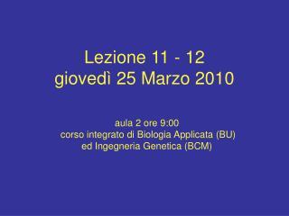 Lezione 11 - 12 gioved  25 Marzo 2010