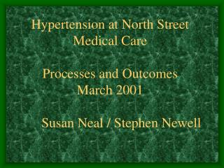 Hypertension at North Street Medical Care  Processes and Outcomes March 2001   Susan Neal