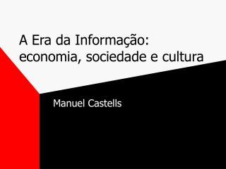 A Era da Informa  o:  economia, sociedade e cultura