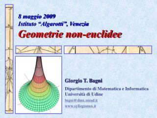 8 maggio 2009 Istituto  Algarotti , Venezia  Geometrie non-euclidee