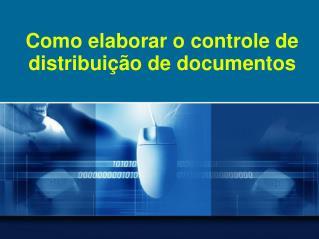 Como elaborar o controle de distribui  o de documentos