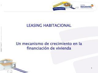 LEASING HABITACIONAL    Un mecanismo de crecimiento en la financiaci n de vivienda