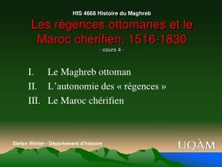 HIS 4668 Histoire du Maghreb Les r gences ottomanes et le Maroc ch rifien, 1516-1830 - cours 4 -