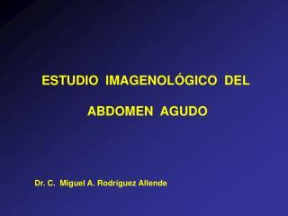 ESTUDIO  IMAGENOL GICO  DEL   ABDOMEN  AGUDO