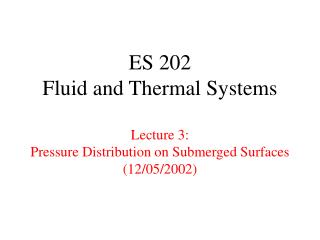 ES 202 Fluid and Thermal Systems  Lecture 3: Pressure Distribution on Submerged Surfaces 12