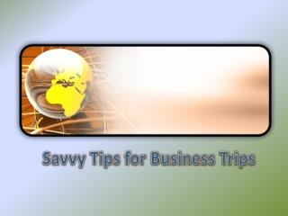 Savvy Tips for Business Trips