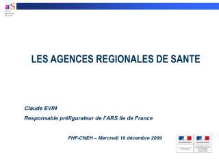 LES AGENCES REGIONALES DE SANTE   Claude EVIN Responsable pr figurateur de l ARS Ile de France    FHF-CNEH   Mercredi 16