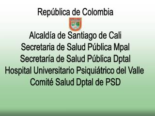 Rep blica de Colombia  Alcald a de Santiago de Cali Secretaria de Salud P blica Mpal Secretar a de Salud P blica Dptal H