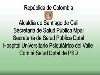 Rep blica de Colombia  Alcald a de Santiago de Cali Secretaria de Salud P blica Mpal Secretar a de Salud P blica Dptal H