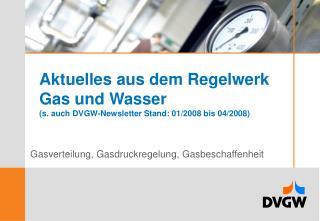 Aktuelles aus dem Regelwerk  Gas und Wasser s. auch DVGW-Newsletter Stand: 01