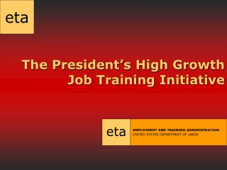 The President s High Growth Job Training Initiative