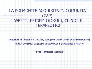 LA POLMONITE ACQUISITA IN COMUNITA  CAP:  ASPETTI EPIDEMIOLOGICI, CLINICI E TERAPEUTICI