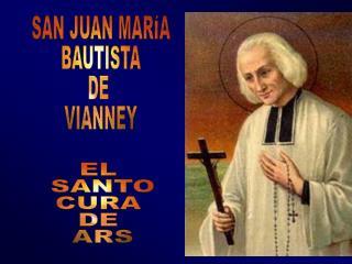 SAN JUAN MAR A BAUTISTA DE  VIANNEY
