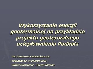 Wykorzystanie energii geotermalnej na przykladzie projektu geotermalnego ucieplownienia Podhala