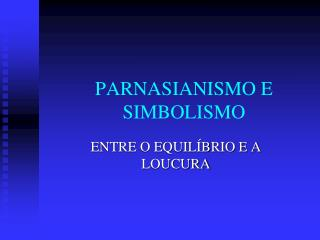 PARNASIANISMO E SIMBOLISMO