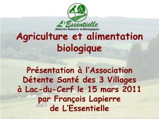 Agriculture et alimentation biologique  Pr sentation   l Association D tente Sant  des 3 Villages   Lac-du-Cerf le 15 ma
