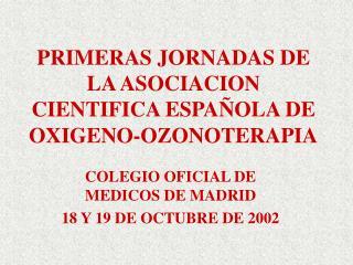 PRIMERAS JORNADAS DE LA ASOCIACION CIENTIFICA ESPA OLA DE  OXIGENO-OZONOTERAPIA