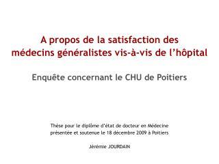 A propos de la satisfaction des  m decins g n ralistes vis- -vis de l h pital  Enqu te concernant le CHU de Poitiers