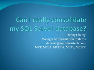 Can I really consolidate my SQL Server database