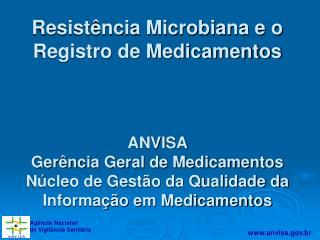 Resist ncia Microbiana e o Registro de Medicamentos    ANVISA  Ger ncia Geral de Medicamentos N cleo de Gest o da Qualid