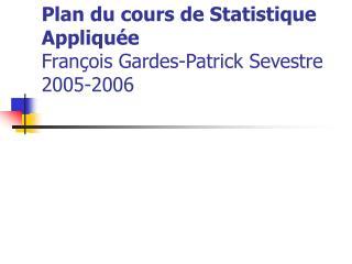 Plan du cours de Statistique Appliqu e Fran ois Gardes-Patrick Sevestre 2005-2006