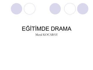 EGITIMDE DRAMA Meral KOCABAY
