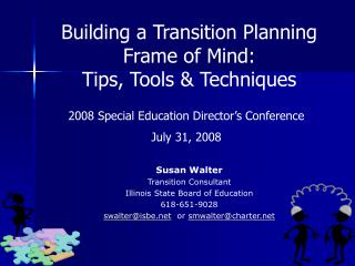 Susan Walter  Transition Consultant Illinois State Board of Education 618-651-9028 swalterisbe  or smwaltercharter