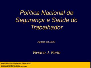 Pol tica Nacional de Seguran a e Sa de do Trabalhador   Agosto de 2006  Viviane J. Forte