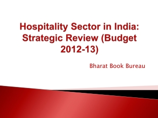 Hospitality Sector in India: Strategic Review (Budget 2012-13)