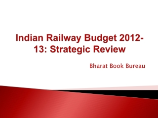 Indian Railway Budget 2012-13: Strategic Review