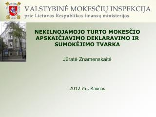 NEKILNOJAMOJO TURTO MOKESCIO APSKAICIAVIMO DEKLARAVIMO IR SUMOKEJIMO TVARKA  Jurate Znamenskaite    2012 m., Kaunas