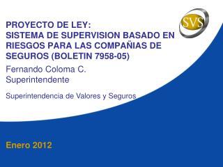 PROYECTO DE LEY: SISTEMA DE SUPERVISION BASADO EN RIESGOS PARA LAS COMPA IAS DE SEGUROS BOLETIN 7958-05